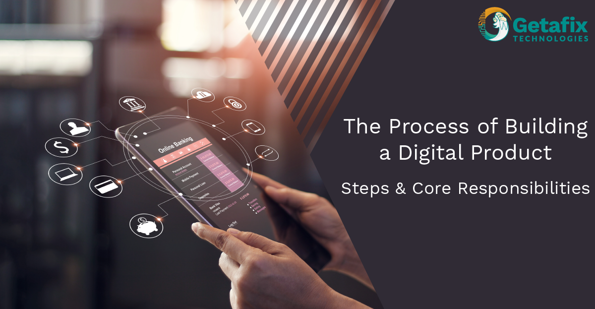 The Process of Building a Digital Product - The Steps & Core Responsibilities